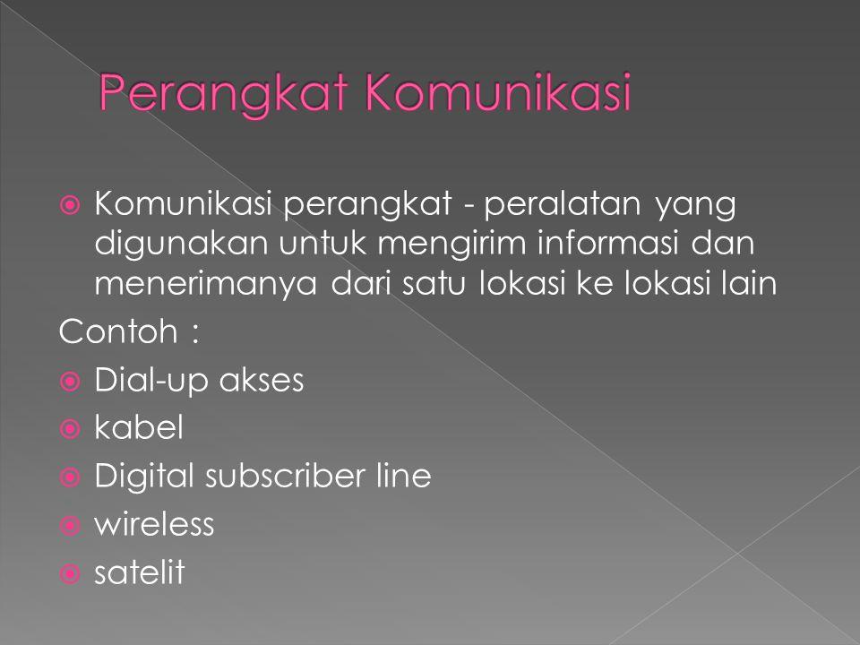 Perangkat Komunikasi Komunikasi perangkat - peralatan yang digunakan untuk mengirim informasi dan menerimanya dari satu lokasi ke lokasi lain.