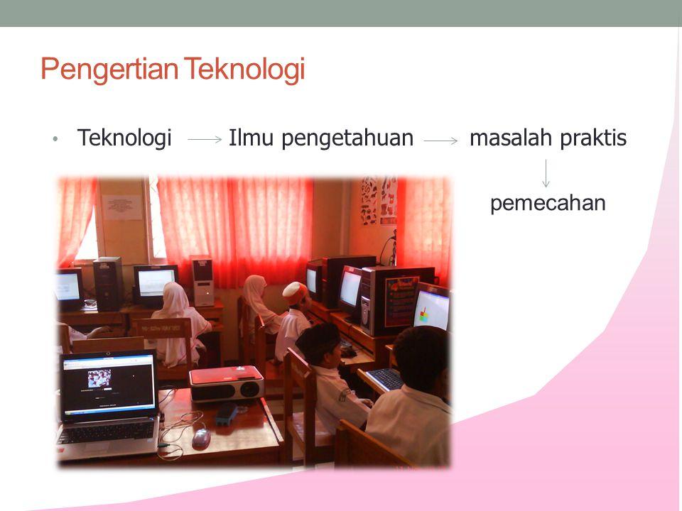 Pengertian Teknologi Teknologi Ilmu pengetahuan masalah praktis