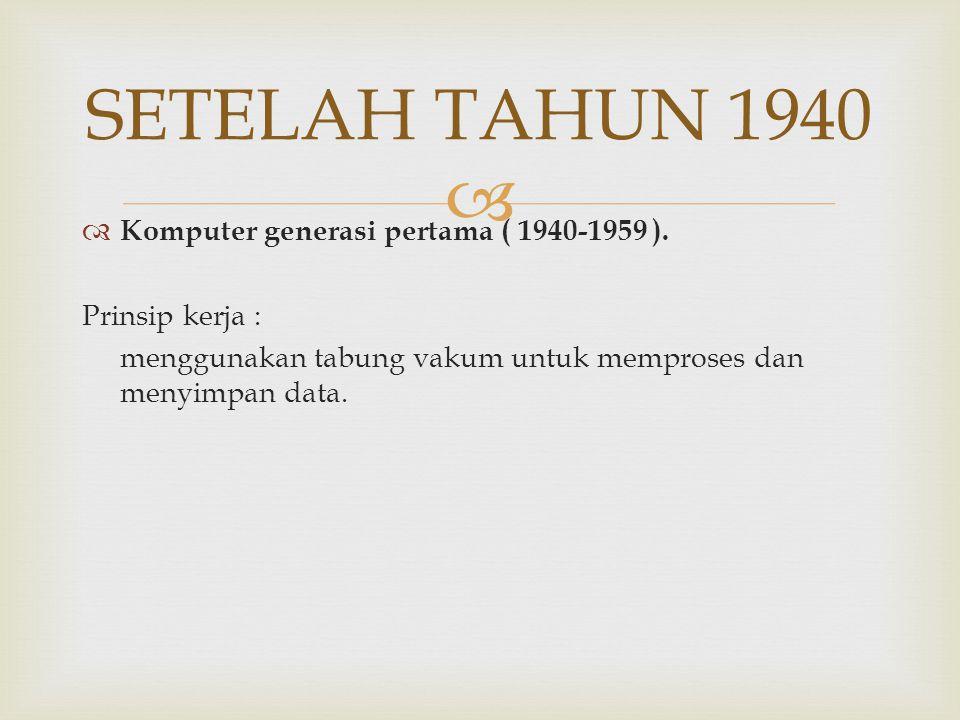 SETELAH TAHUN 1940 Komputer generasi pertama ( 1940-1959 ).