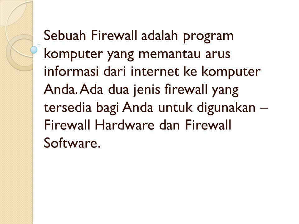 Sebuah Firewall adalah program komputer yang memantau arus informasi dari internet ke komputer Anda.