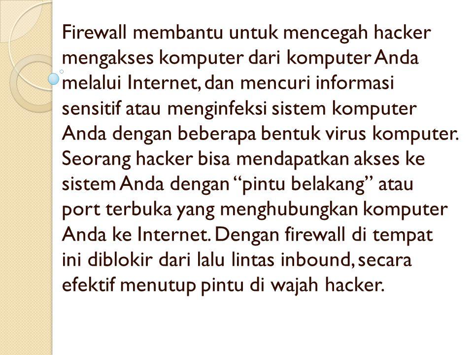 Firewall membantu untuk mencegah hacker mengakses komputer dari komputer Anda melalui Internet, dan mencuri informasi sensitif atau menginfeksi sistem komputer Anda dengan beberapa bentuk virus komputer.