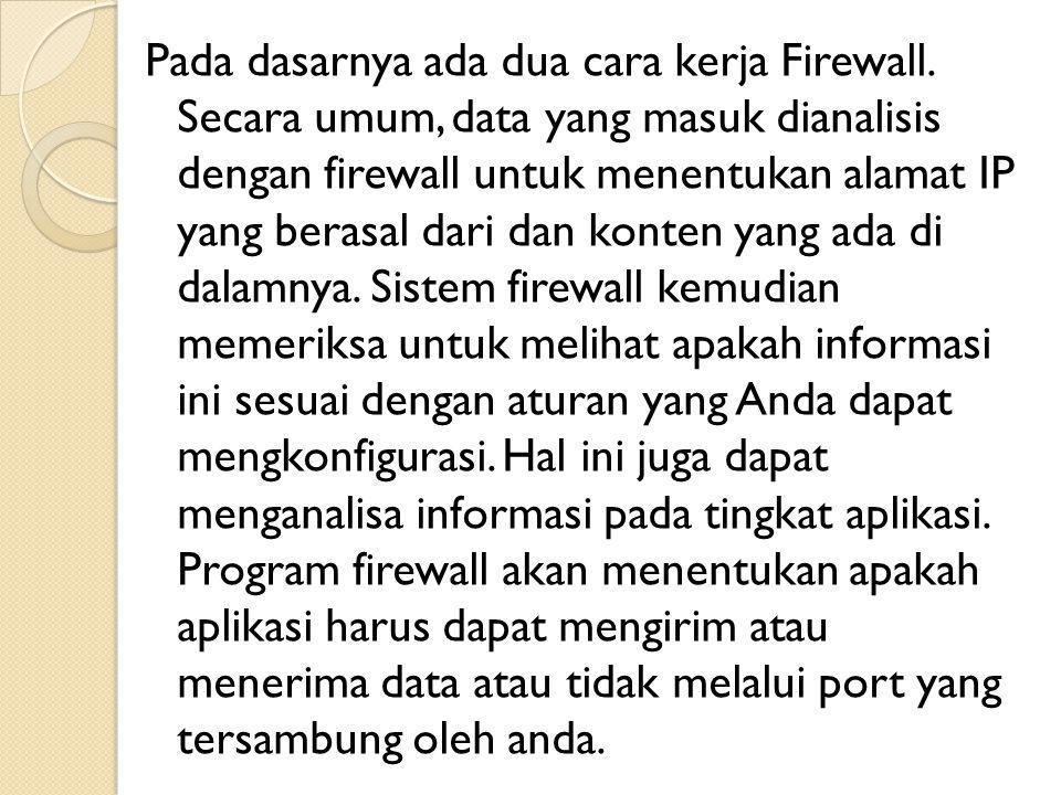 Pada dasarnya ada dua cara kerja Firewall