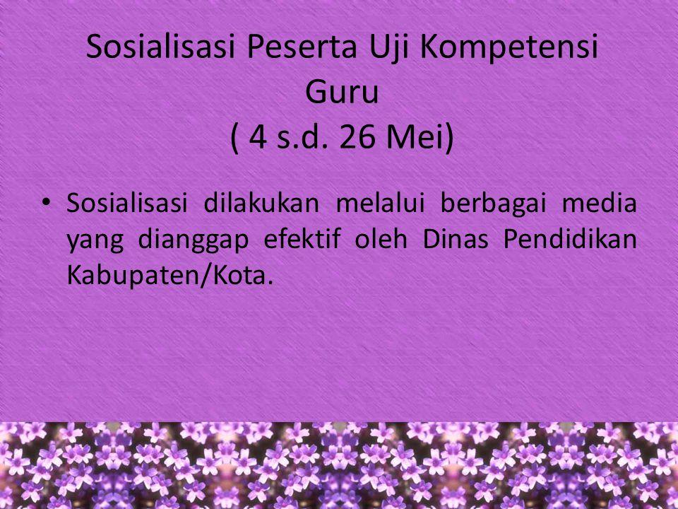 Sosialisasi Peserta Uji Kompetensi Guru ( 4 s.d. 26 Mei)