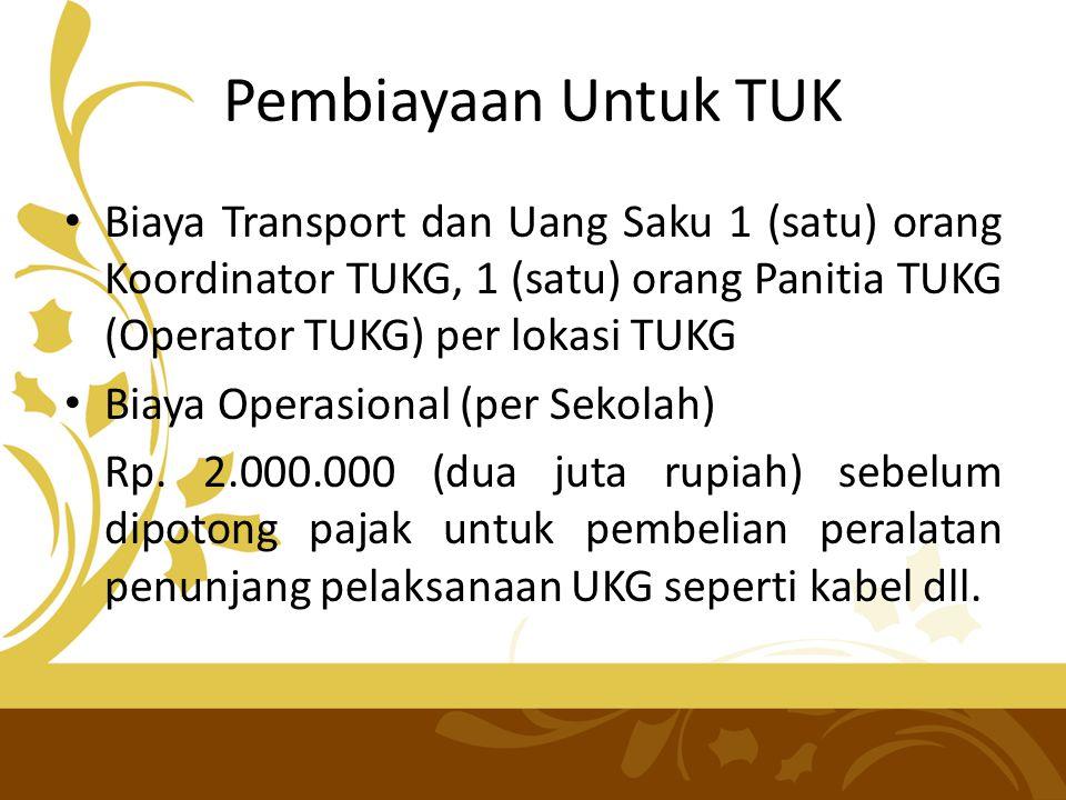 Pembiayaan Untuk TUK Biaya Transport dan Uang Saku 1 (satu) orang Koordinator TUKG, 1 (satu) orang Panitia TUKG (Operator TUKG) per lokasi TUKG.