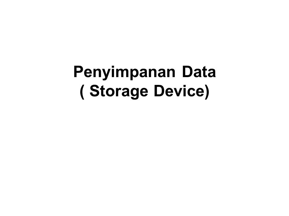 Penyimpanan Data ( Storage Device)