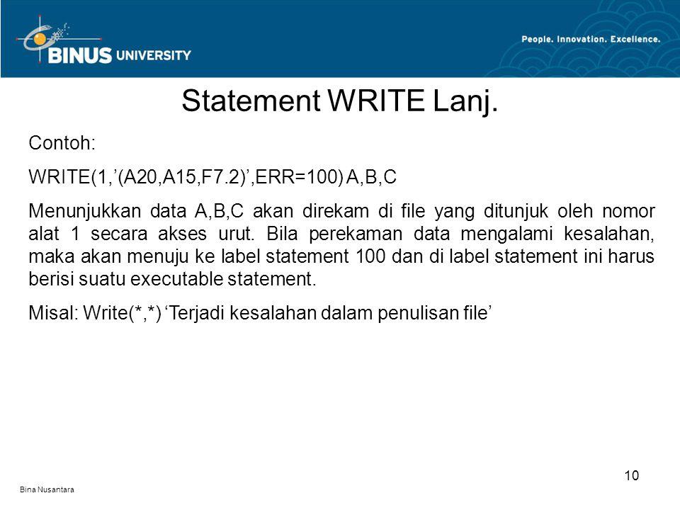 Statement WRITE Lanj. Contoh: WRITE(1,'(A20,A15,F7.2)',ERR=100) A,B,C