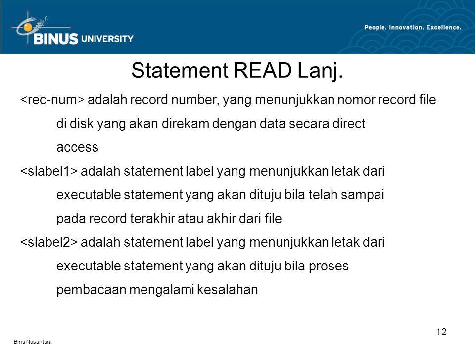 Statement READ Lanj. <rec-num> adalah record number, yang menunjukkan nomor record file. di disk yang akan direkam dengan data secara direct.