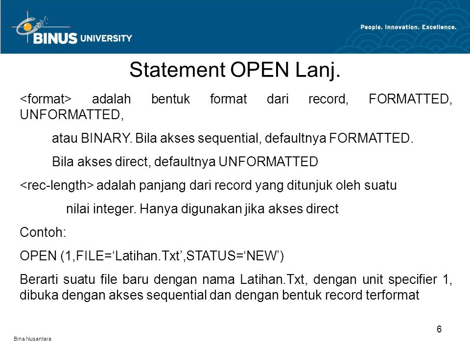 Statement OPEN Lanj. <format> adalah bentuk format dari record, FORMATTED, UNFORMATTED, atau BINARY. Bila akses sequential, defaultnya FORMATTED.