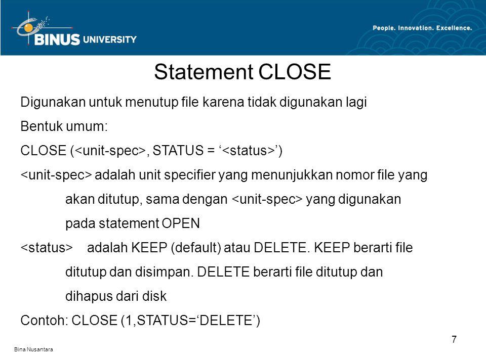 Statement CLOSE Digunakan untuk menutup file karena tidak digunakan lagi. Bentuk umum: CLOSE (<unit-spec>, STATUS = '<status>')