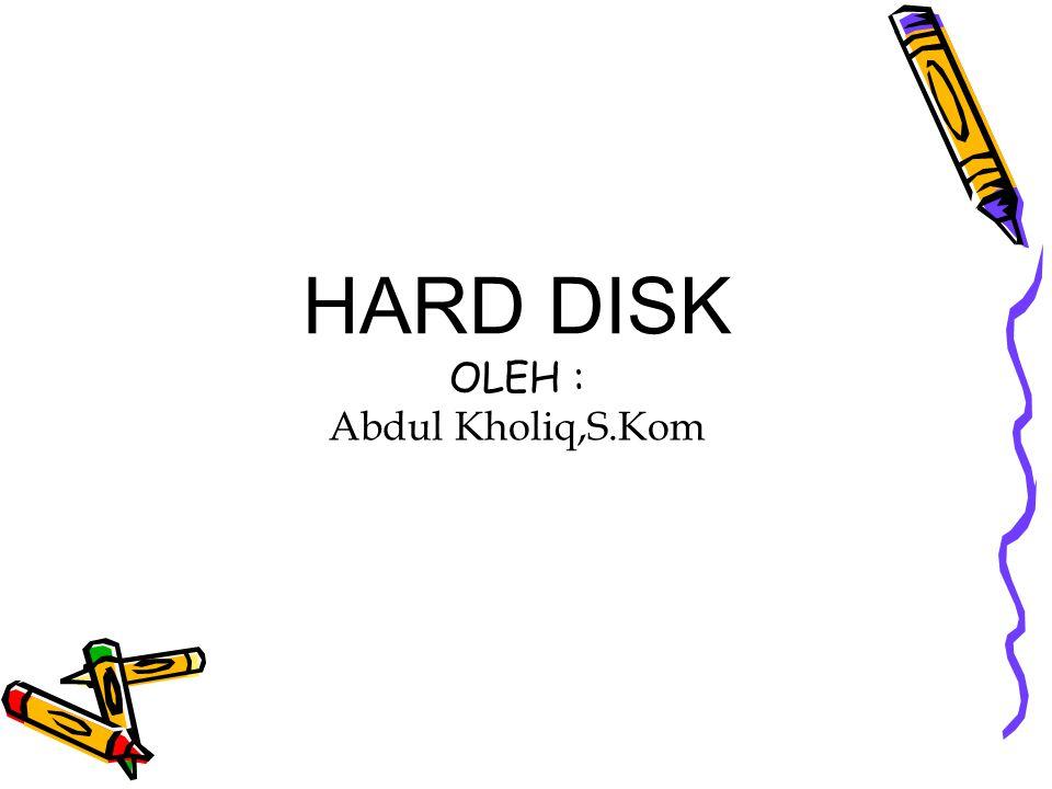 HARD DISK OLEH : Abdul Kholiq,S.Kom
