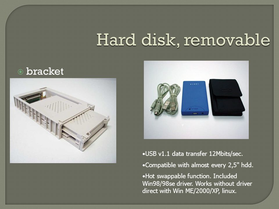 Hard disk, removable bracket USB v1.1 data transfer 12Mbits/sec.