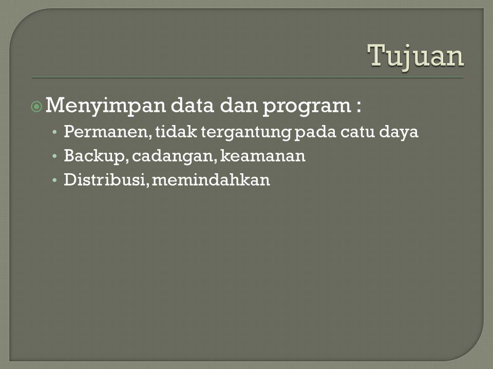 Tujuan Menyimpan data dan program :