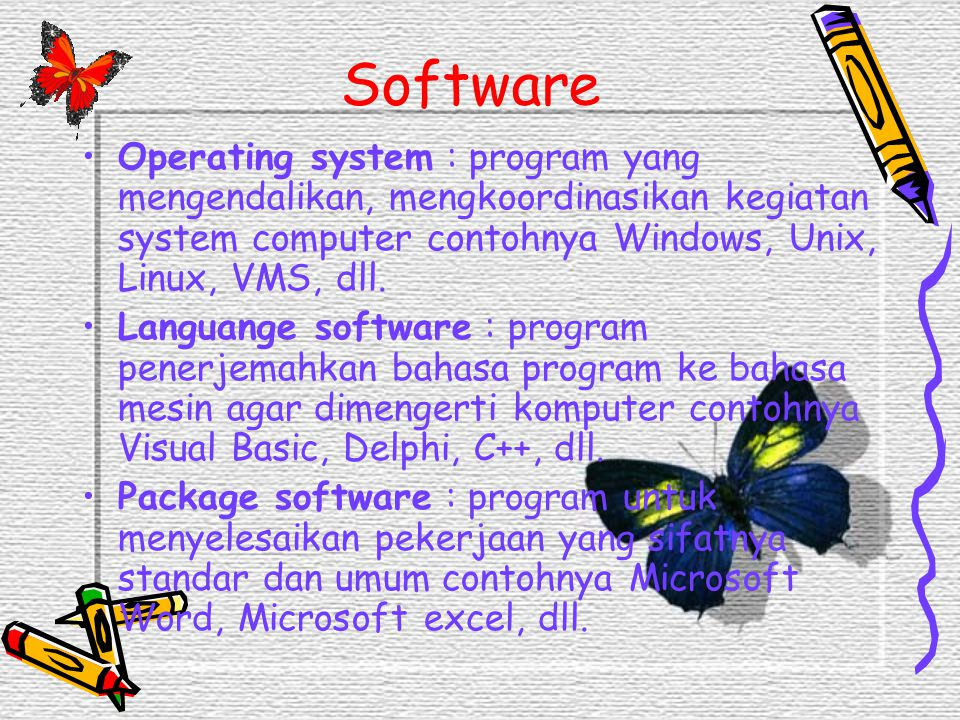 Software Operating system : program yang mengendalikan, mengkoordinasikan kegiatan system computer contohnya Windows, Unix, Linux, VMS, dll.