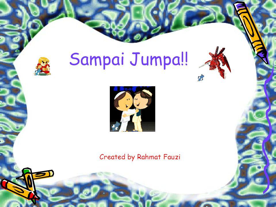 Sampai Jumpa!! Created by Rahmat Fauzi