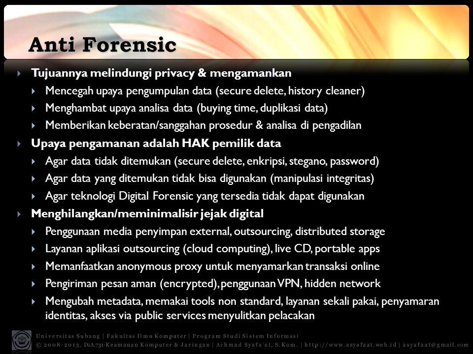 Anti Forensic Tujuannya melindungi privacy & mengamankan