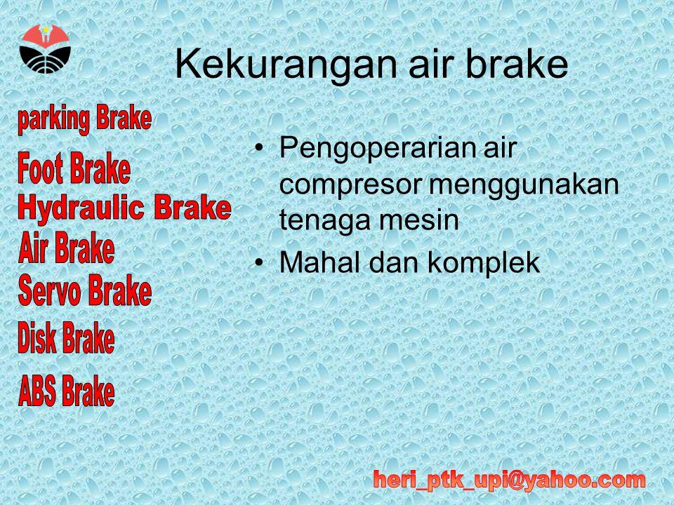 Kekurangan air brake Pengoperarian air compresor menggunakan tenaga mesin Mahal dan komplek