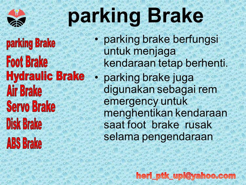 parking Brake parking brake berfungsi untuk menjaga kendaraan tetap berhenti.