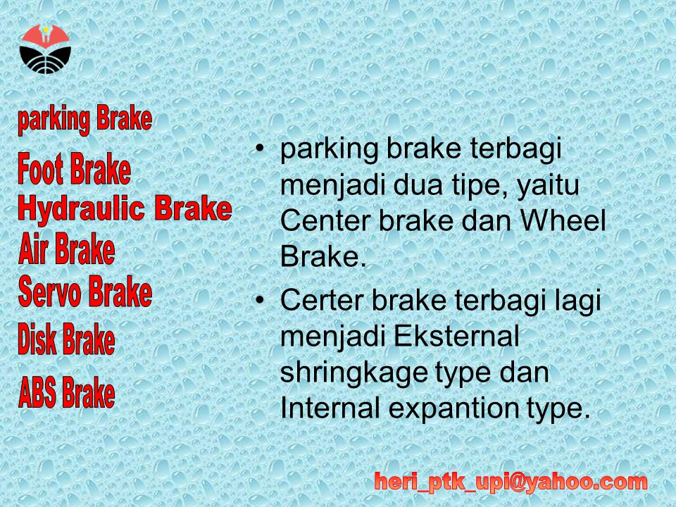 parking brake terbagi menjadi dua tipe, yaitu Center brake dan Wheel Brake.