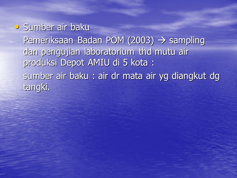 Sumber air baku Pemeriksaan Badan POM (2003)  sampling dan pengujian laboratorium thd mutu air produksi Depot AMIU di 5 kota :