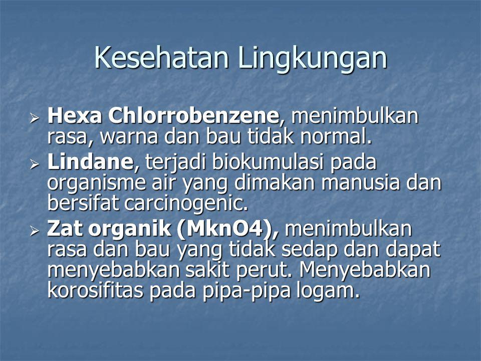 Kesehatan Lingkungan Hexa Chlorrobenzene, menimbulkan rasa, warna dan bau tidak normal.