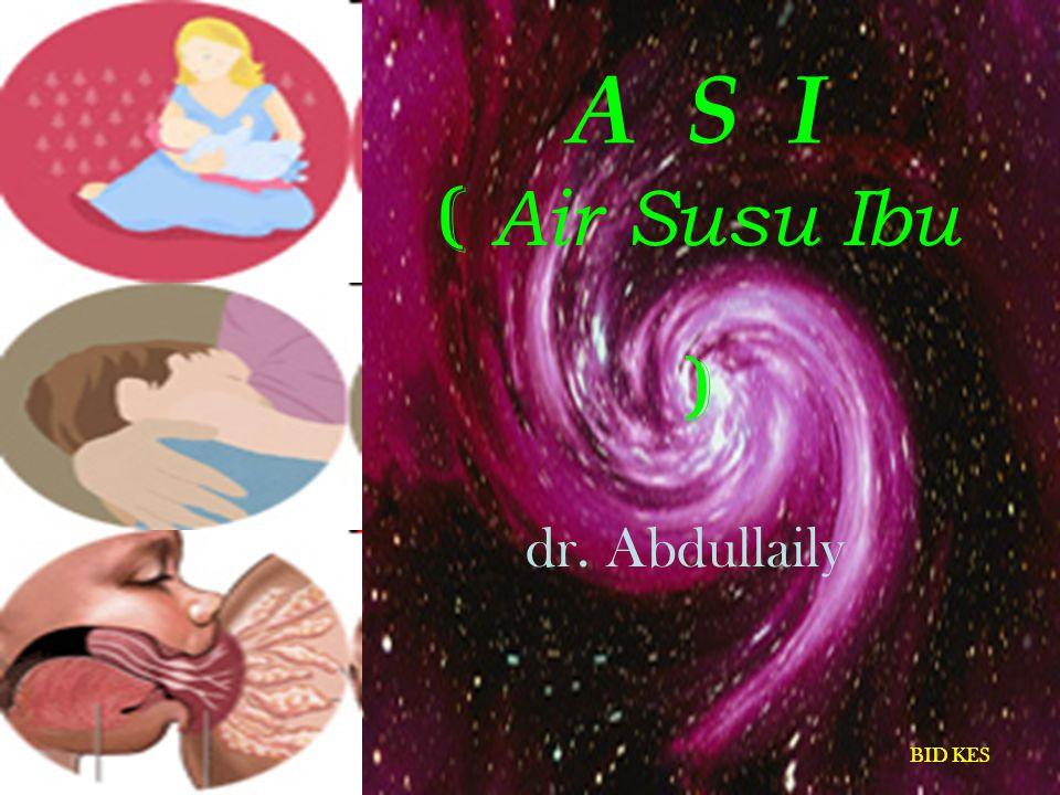 A S I ( Air Susu Ibu ) dr. Abdullaily BID KES