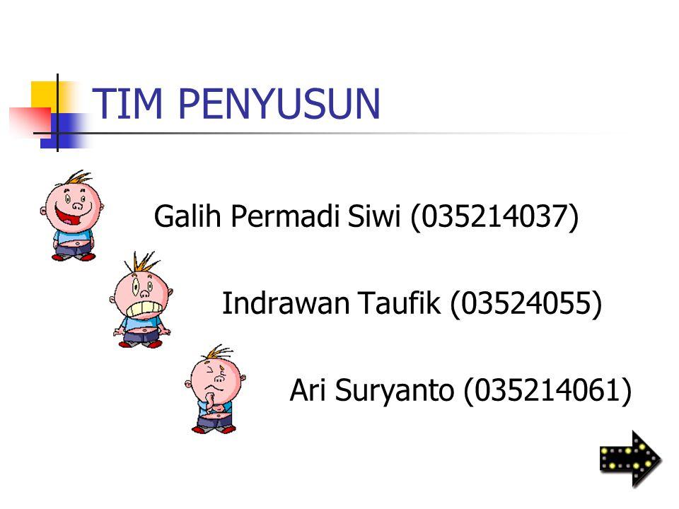 TIM PENYUSUN Galih Permadi Siwi (035214037) Indrawan Taufik (03524055)