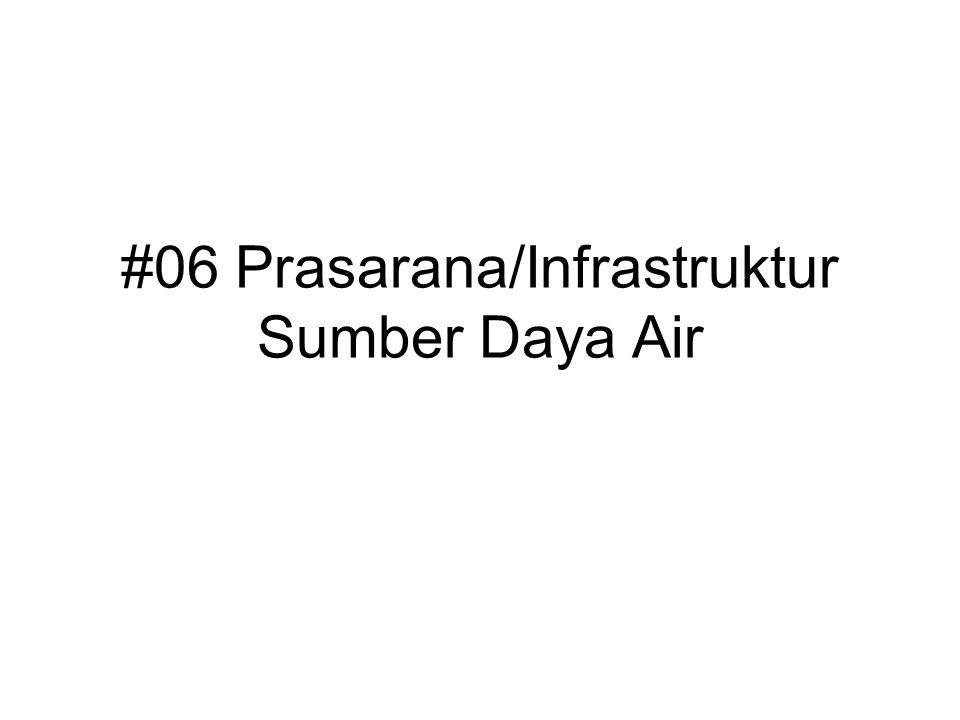 #06 Prasarana/Infrastruktur Sumber Daya Air
