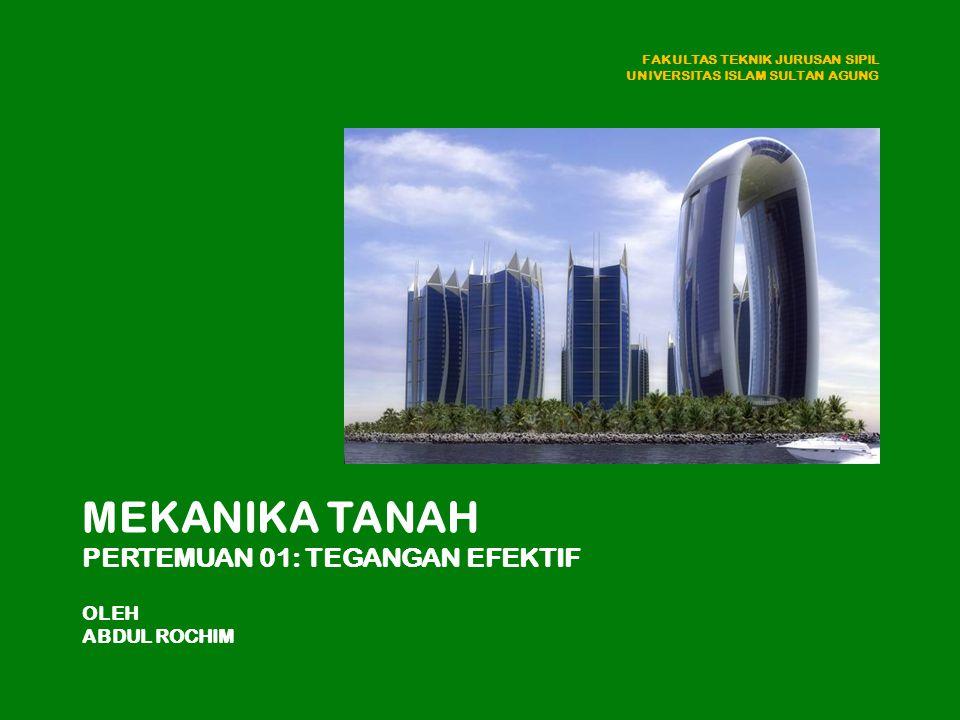 MEKANIKA TANAH PERTEMUAN 01: TEGANGAN EFEKTIF OLEH ABDUL ROCHIM