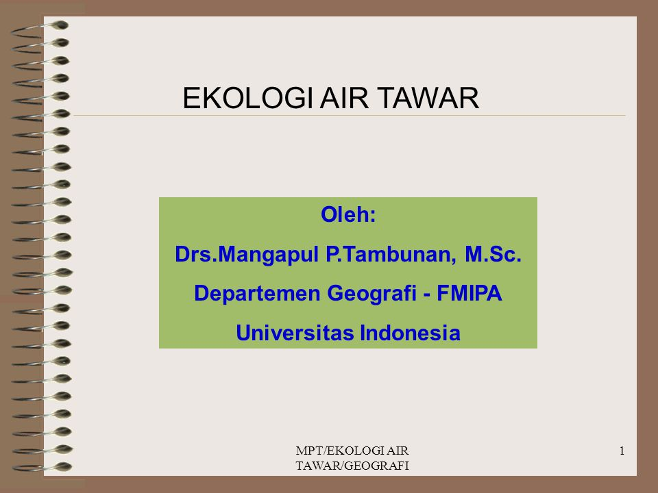EKOLOGI AIR TAWAR Oleh: Drs.Mangapul P.Tambunan, M.Sc.