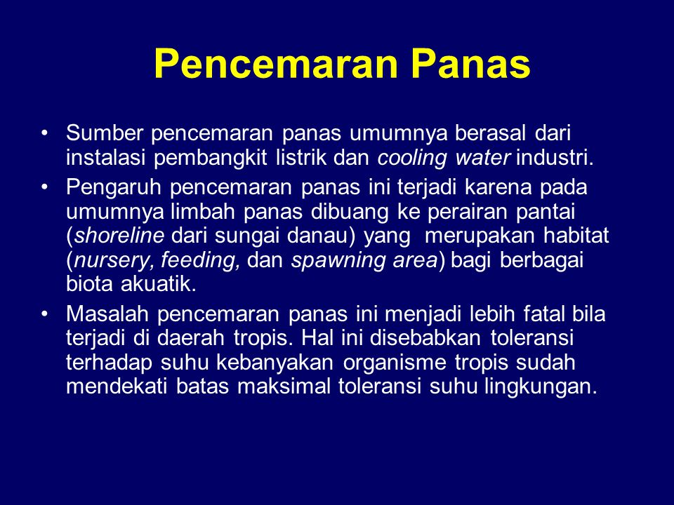Pencemaran Panas Sumber pencemaran panas umumnya berasal dari instalasi pembangkit listrik dan cooling water industri.