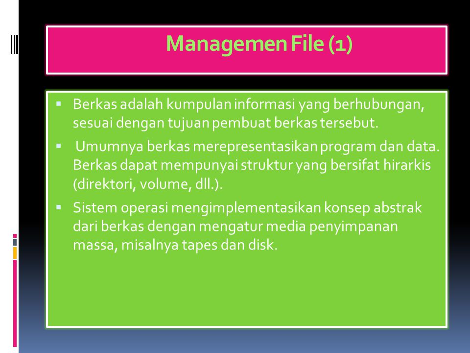 Managemen File (1) Berkas adalah kumpulan informasi yang berhubungan, sesuai dengan tujuan pembuat berkas tersebut.