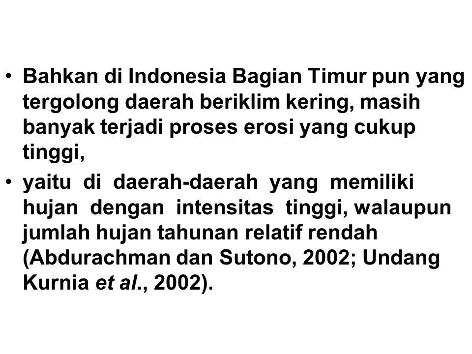 Bahkan di Indonesia Bagian Timur pun yang tergolong daerah beriklim kering, masih banyak terjadi proses erosi yang cukup tinggi,