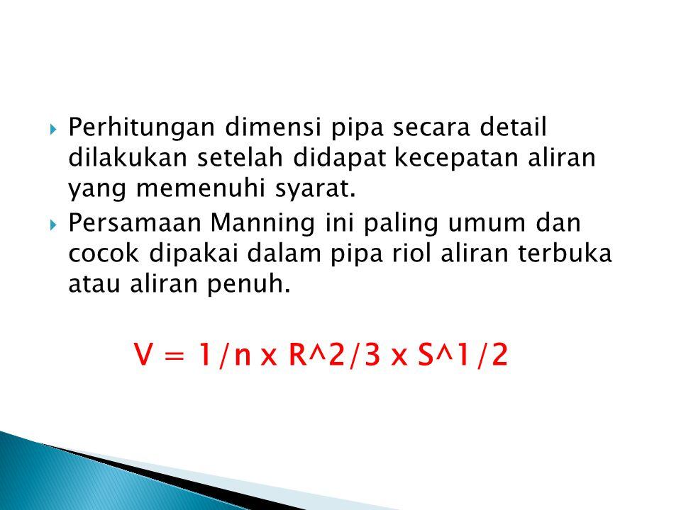 Perhitungan dimensi pipa secara detail dilakukan setelah didapat kecepatan aliran yang memenuhi syarat.