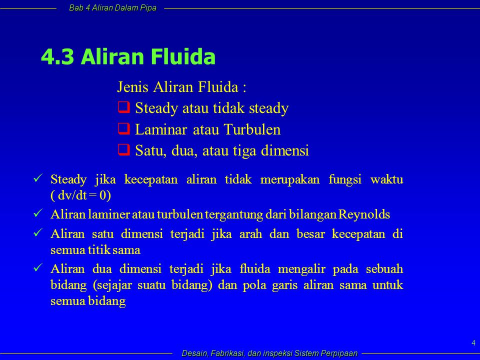 4.3 Aliran Fluida Jenis Aliran Fluida : Steady atau tidak steady