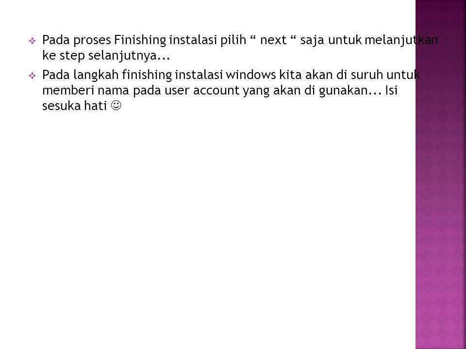 Pada proses Finishing instalasi pilih next saja untuk melanjutkan ke step selanjutnya...