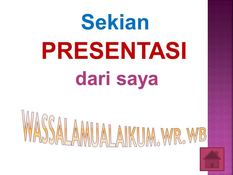 Sekian PRESENTASI dari saya Wassalamualaikum.wr.wb