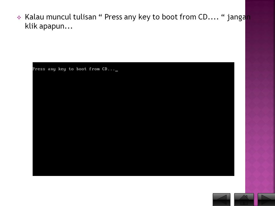 Kalau muncul tulisan Press any key to boot from CD