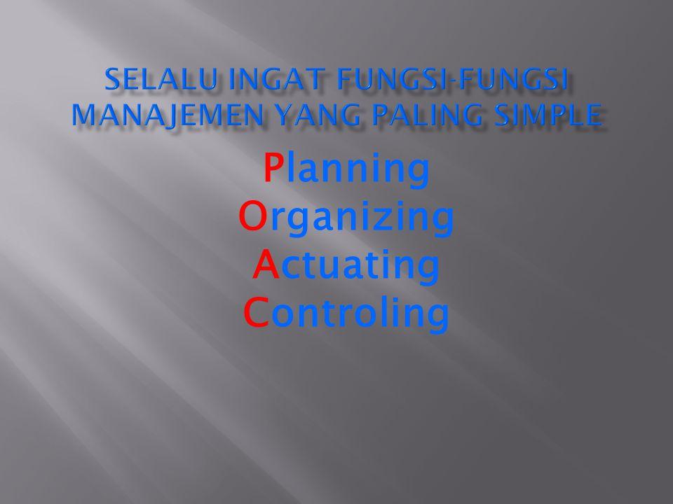 Selalu ingat Fungsi-fungsi Manajemen Yang Paling Simple