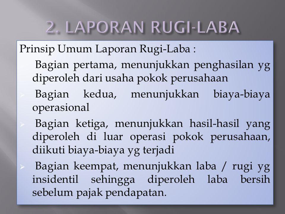 2. LAPORAN RUGI-LABA Prinsip Umum Laporan Rugi-Laba :