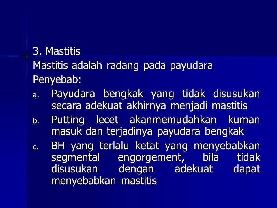 3. Mastitis Mastitis adalah radang pada payudara. Penyebab: Payudara bengkak yang tidak disusukan secara adekuat akhirnya menjadi mastitis.