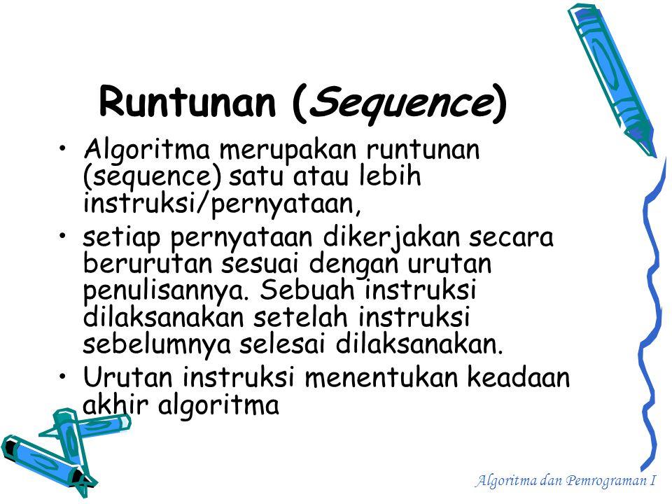 Runtunan (Sequence) Algoritma merupakan runtunan (sequence) satu atau lebih instruksi/pernyataan,