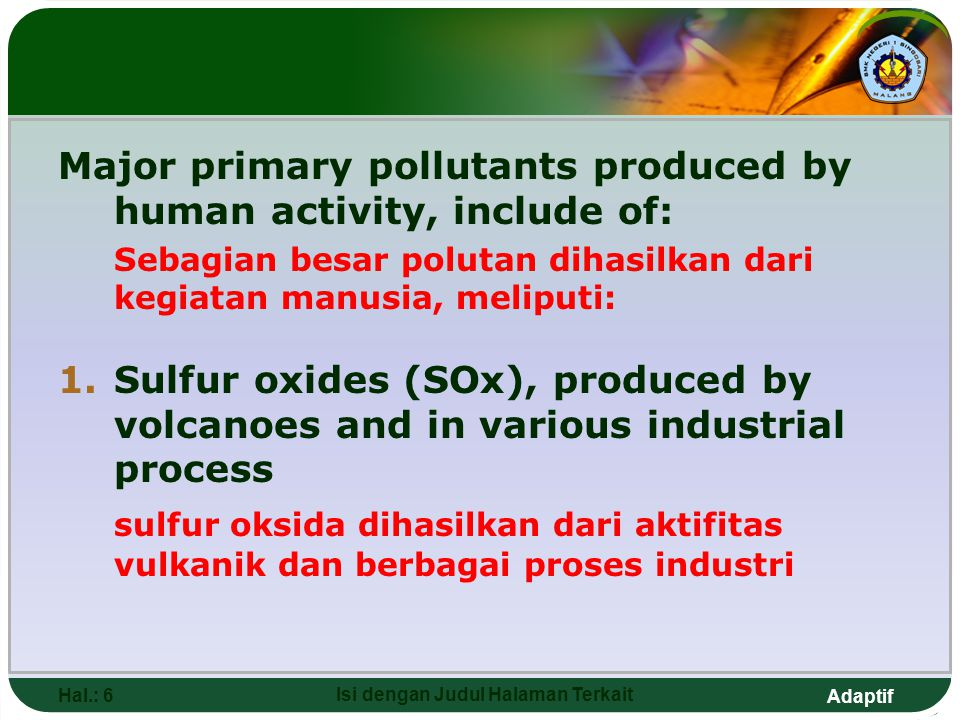major primary pollutants produced by human activity , the vast majority of pollution affecting human societies today originates from human activities and is air pollution the major primary pollutants.