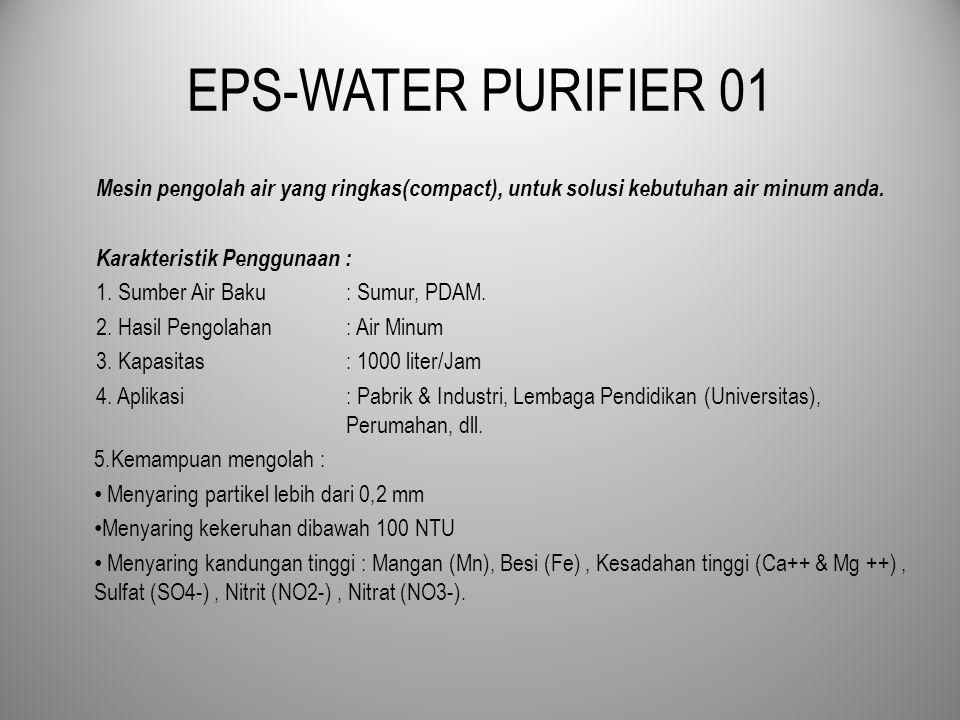 EPS-WATER PURIFIER 01 Mesin pengolah air yang ringkas(compact), untuk solusi kebutuhan air minum anda.