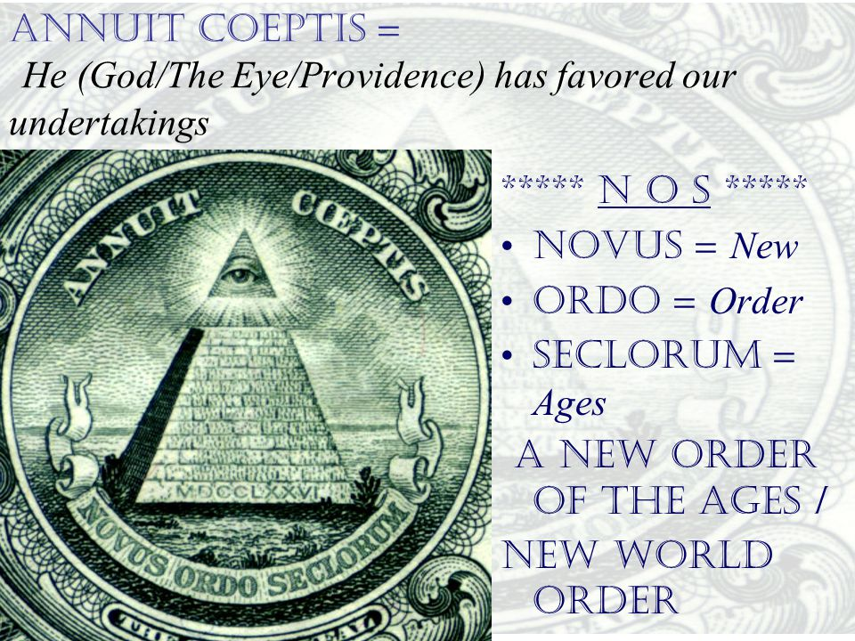 ANNUIT COEPTIS = He (God/The Eye/Providence) has favored our undertakings