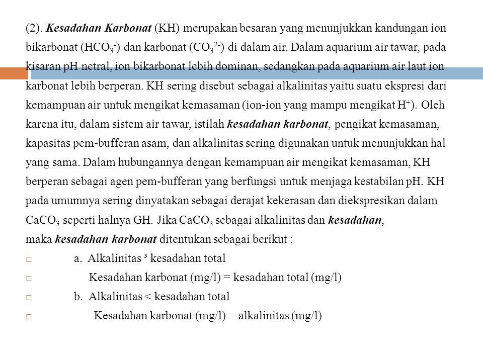 (2). Kesadahan Karbonat (KH) merupakan besaran yang menunjukkan kandungan ion