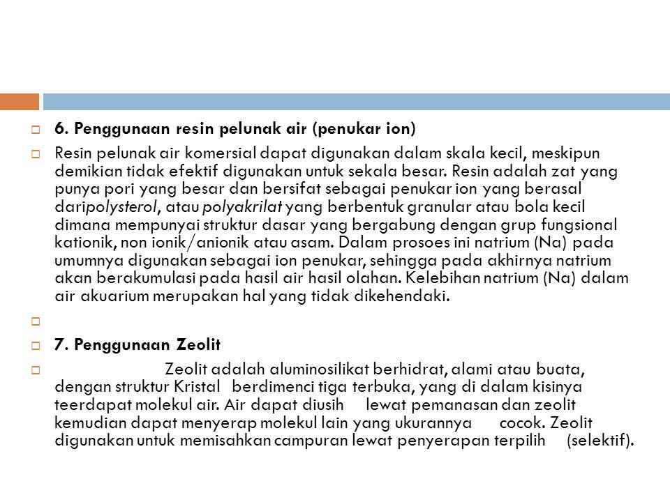6. Penggunaan resin pelunak air (penukar ion)