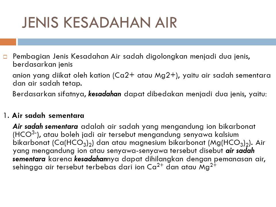 JENIS KESADAHAN AIR Pembagian Jenis Kesadahan Air sadah digolongkan menjadi dua jenis, berdasarkan jenis.