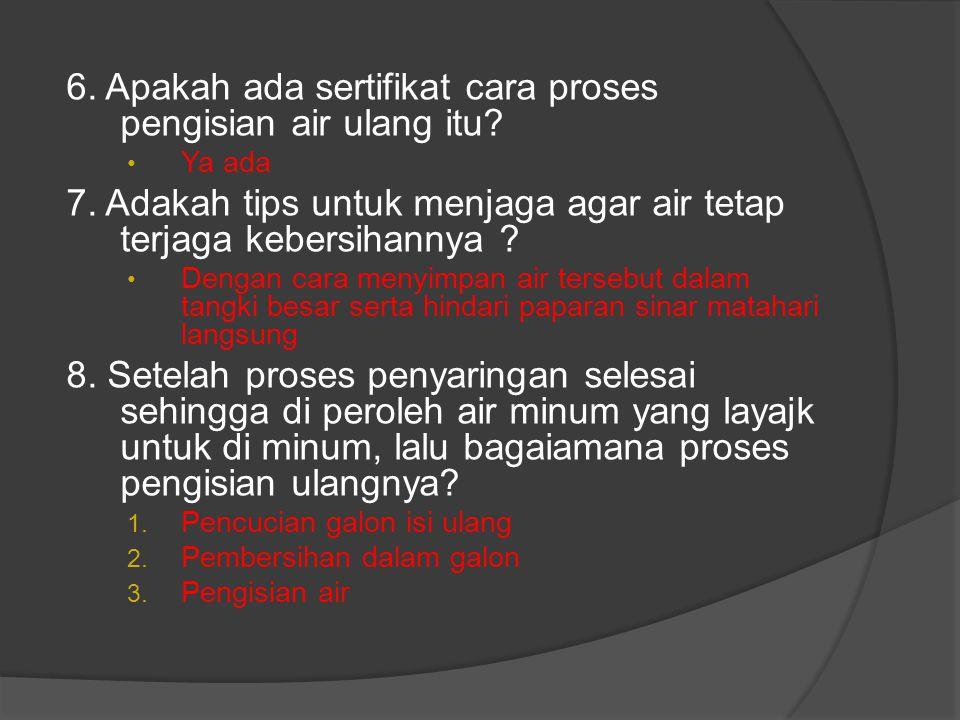 6. Apakah ada sertifikat cara proses pengisian air ulang itu