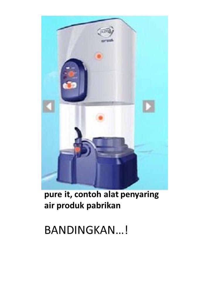 pure it, contoh alat penyaring air produk pabrikan