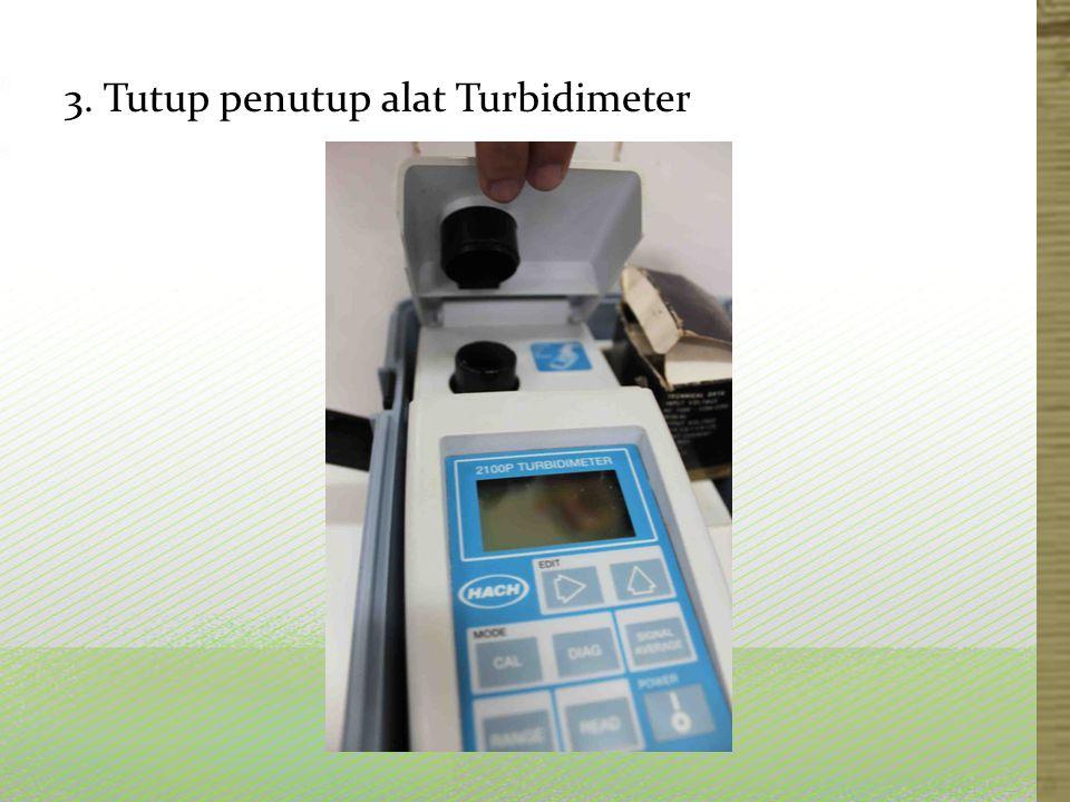 3. Tutup penutup alat Turbidimeter